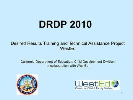 1 DRDP 2010 California Department of Education, Child Development Division in collaboration with WestEd Desired Results Training and Technical Assistance.