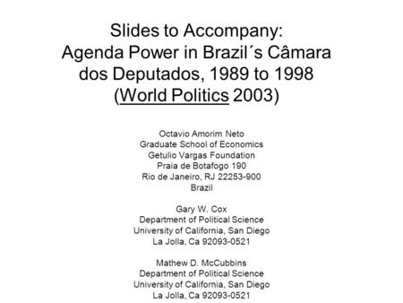 Slides to Accompany: Agenda Power in Brazil´s Câmara dos Deputados, 1989 to 1998 (World Politics 2003) Octavio Amorim Neto Graduate School of Economics.