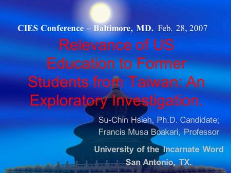 Relevance of US Education to Former Students from Taiwan: An Exploratory Investigation. Su-Chin Hsieh, Ph.D. Candidate; Francis Musa Boakari, Professor.
