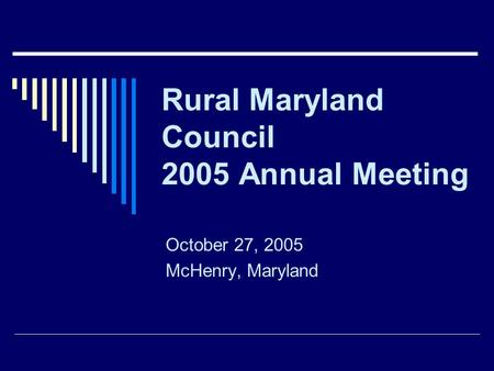 Rural Maryland Council 2005 Annual Meeting October 27, 2005 McHenry, Maryland.