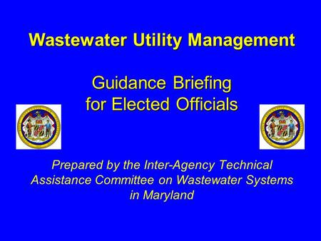 Wastewater Utility Management Guidance Briefing for Elected Officials Wastewater Utility Management Guidance Briefing for Elected Officials Prepared by.
