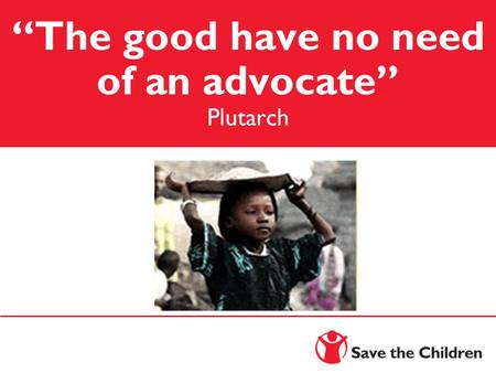 The good have no need of an advocate Plutarch Expanding Educational Access for Girls.