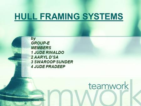 HULL FRAMING SYSTEMS by GROUP-E MEMBERS 1 JUDE RINALDO 2 AARYL D'SA
