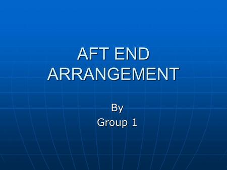 AFT END ARRANGEMENT By Group 1.