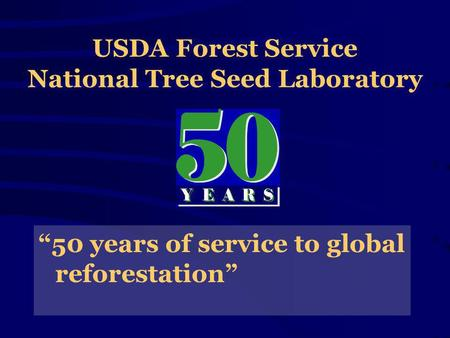 USDA Forest Service National Tree Seed Laboratory 50 years of service to global reforestation.