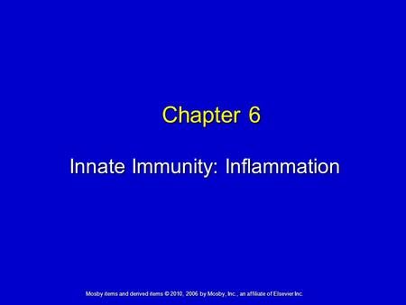 Innate Immunity: Inflammation Chapter 6 Mosby items and derived items © 2010, 2006 by Mosby, Inc., an affiliate of Elsevier Inc.