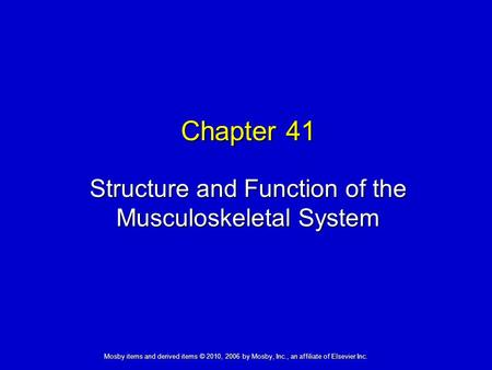Structure and Function of the Musculoskeletal System Chapter 41 Mosby items and derived items © 2010, 2006 by Mosby, Inc., an affiliate of Elsevier Inc.
