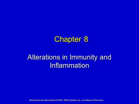 Alterations in Immunity and Inflammation Chapter 8 Mosby items and derived items © 2010, 2006 by Mosby, Inc., an affiliate of Elsevier Inc.