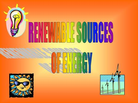 Sources of energy can be described as renewable and non-renewable.Renewable sources are those which are continually being replaced such as energy.