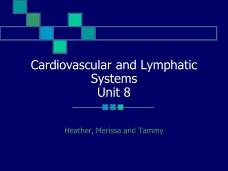 Cardiovascular and Lymphatic Systems Unit 8 Heather, Merissa and Tammy.