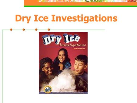 Dry Ice Investigations. Questions We Have About Dry Ice.