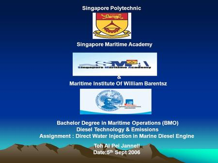 Singapore Polytechnic Singapore Maritime Academy & Maritime Institute Of William Barentsz Bachelor Degree in Maritime Operations (BMO) Diesel Technology.