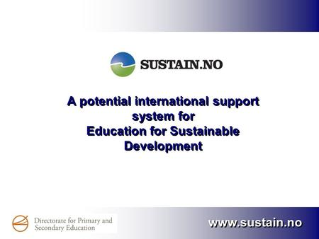 Www.sustain.no A potential international support system for Education for Sustainable Development.
