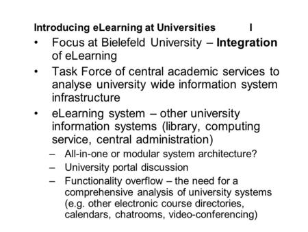 Introducing eLearning at UniversitiesI Focus at Bielefeld University – Integration of eLearning Task Force of central academic services to analyse university.