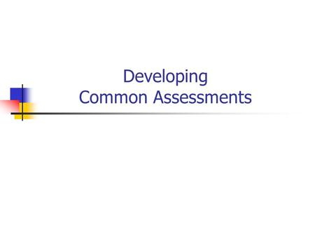 Developing Common Assessments. What Do Students Know… Frequent monitoring of each students learning is an essential element of effective teaching; no.