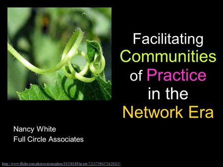 Facilitating Communities of Practice in the Network Era Nancy White Full Circle Associates