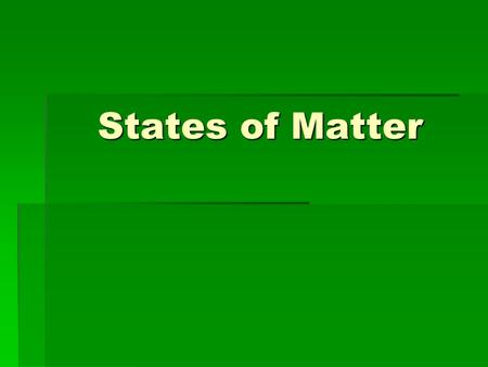 States of Matter. What three things are made of matter? Solids, liquids, gases.