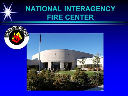 NATIONAL INTERAGENCY FIRE CENTER. NATIONAL INTERAGENCY INCIDENT COMMUNICATIONS DIVISION INCIDENT SUPPORT INCIDENT SUPPORT NATIONAL INCIDENT RADIO SUPPORT.
