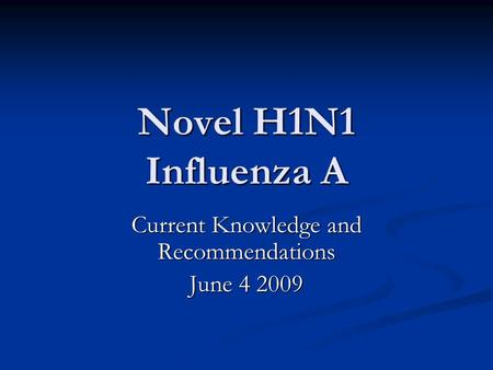Novel H1N1 Influenza A Current Knowledge and Recommendations June 4 2009.
