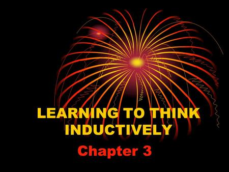 LEARNING TO THINK INDUCTIVELY Chapter 3. Inductive Model of Instruction A method of instruction where teachers use powerful examples to help students.