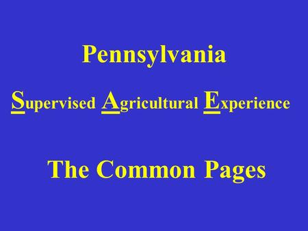 Pennsylvania S upervised A gricultural E xperience The Common Pages.