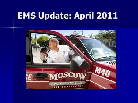 EMS Update: April 2011. Our Current Staff 40 Members in Moscow Volunteer Emergency Ambulance Company; a Company of the Moscow Volunteer Fire Department.