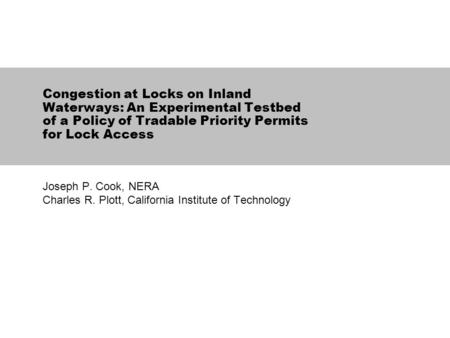 Congestion at Locks on Inland Waterways: An Experimental Testbed of a Policy of Tradable Priority Permits for Lock Access Joseph P. Cook, NERA Charles.