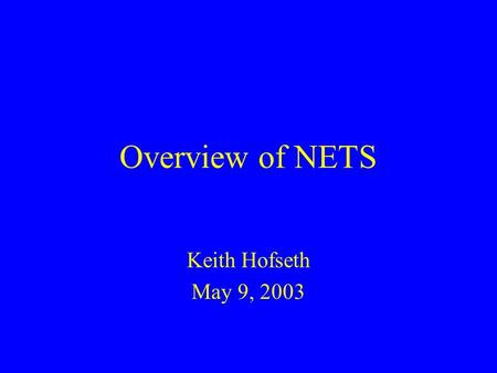 Overview of NETS Keith Hofseth May 9, 2003. NETS research guidelines Corps Planner have planning models which: Have field ownership, and are designed.