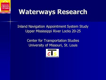 Waterways Research Inland Navigation Appointment System Study Upper Mississippi River Locks 20-25 Center for Transportation Studies University of Missouri,