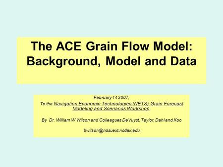 The ACE Grain Flow Model: Background, Model and Data February 14 2007, To the Navigation Economic Technologies (NETS) Grain Forecast Modeling and Scenarios.