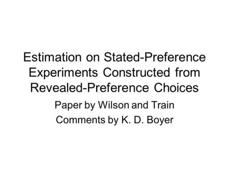 Estimation on Stated-Preference Experiments Constructed from Revealed-Preference Choices Paper by Wilson and Train Comments by K. D. Boyer.