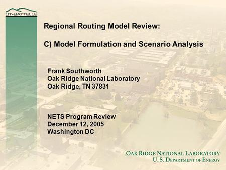 Regional Routing Model Review: C) Model Formulation and Scenario Analysis Frank Southworth Oak Ridge National Laboratory Oak Ridge, TN 37831 NETS Program.