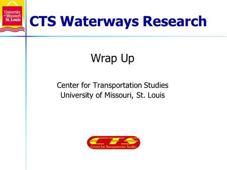 CTS Waterways Research Wrap Up Center for Transportation Studies University of Missouri, St. Louis.