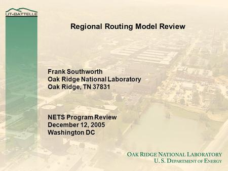 Regional Routing Model Review Frank Southworth Oak Ridge National Laboratory Oak Ridge, TN 37831 NETS Program Review December 12, 2005 Washington DC.