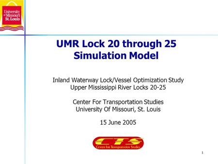 1 UMR Lock 20 through 25 Simulation Model Inland Waterway Lock/Vessel Optimization Study Upper Mississippi River Locks 20-25 Center For Transportation.