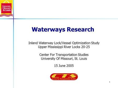 1 Waterways Research Inland Waterway Lock/Vessel Optimization Study Upper Mississippi River Locks 20-25 Center For Transportation Studies University Of.