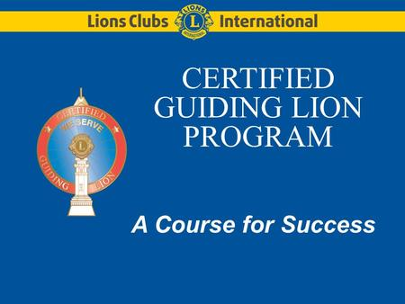 CERTIFIED GUIDING LION PROGRAM A Course for Success.