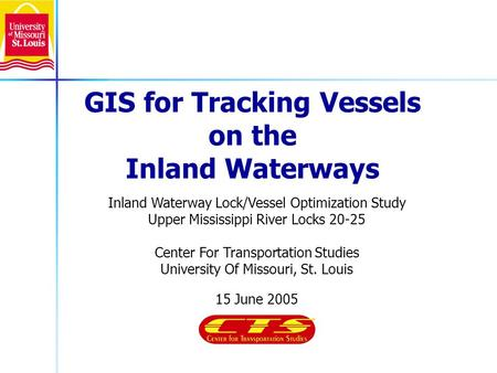 Inland Waterway Lock/Vessel Optimization Study Upper Mississippi River Locks 20-25 Center For Transportation Studies University Of Missouri, St. Louis.