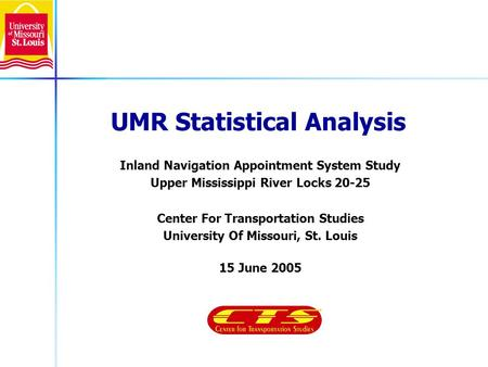 UMR Statistical Analysis Inland Navigation Appointment System Study Upper Mississippi River Locks 20-25 Center For Transportation Studies University Of.