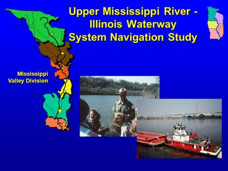 1 Upper Mississippi River - Illinois Waterway System Navigation Study Mississippi Valley Division.