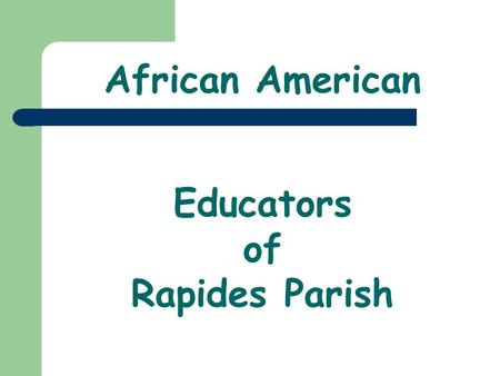 African American Educators of Rapides Parish. Success doesnt come to you...you go to it. Marva Collins, African American Educator Perpetual optimism is.