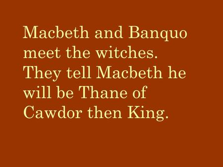 Macbeth and Banquo meet the witches