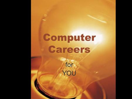 Computer Careers for YOU. Types Programmers Engineers Designers Web designers Network administrators Technicians MANY more.