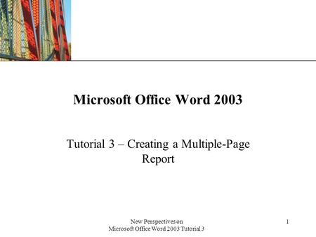 XP New Perspectives on Microsoft Office Word 2003 Tutorial 3 1 Microsoft Office Word 2003 Tutorial 3 – Creating a Multiple-Page Report.