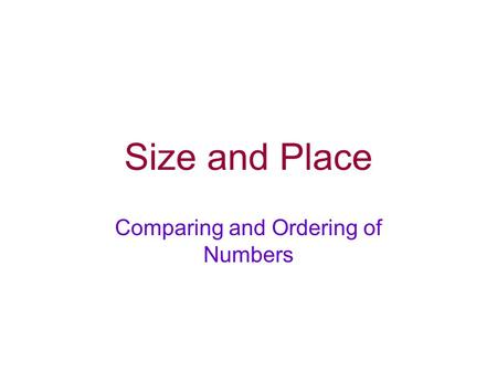 Size and Place Comparing and Ordering of Numbers.