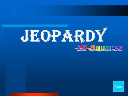 Jeopardy Start Final Jeopardy Question Category 1Category 2Category 3Category 4Category 5 10 20 30 40.