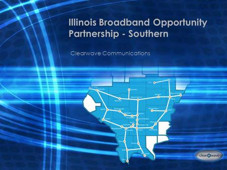 Illinois Broadband Opportunity Partnership - Southern Clearwave Communications.