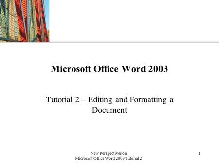 XP New Perspectives on Microsoft Office Word 2003 Tutorial 2 1 Microsoft Office Word 2003 Tutorial 2 – Editing and Formatting a Document.
