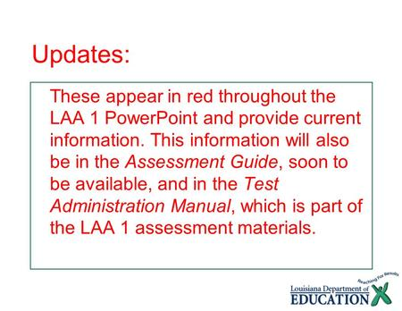 Updates: These appear in red throughout the LAA 1 PowerPoint and provide current information. This information will also be in the Assessment Guide, soon.