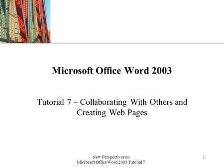 XP New Perspectives on Microsoft <strong>Office</strong> Word 2003 Tutorial 7 1 Microsoft <strong>Office</strong> Word 2003 Tutorial 7 – Collaborating With Others and Creating Web Pages.